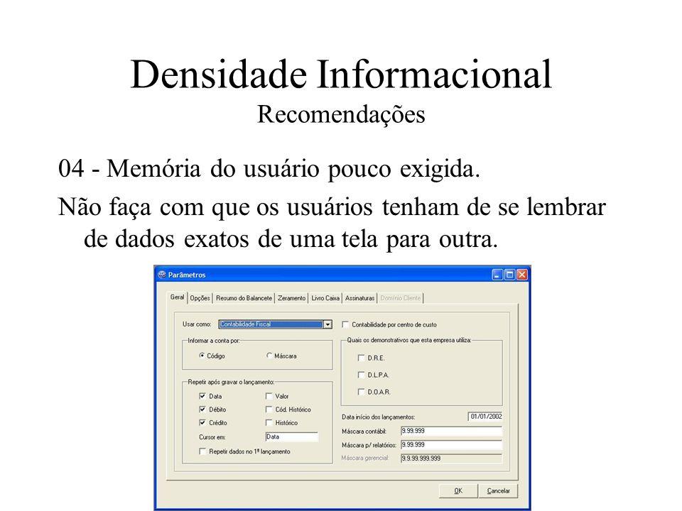 Densidade Informacional Recomendações 04 - Memória do usuário pouco exigida. Não faça com que os usuários tenham de se lembrar de dados exatos de uma