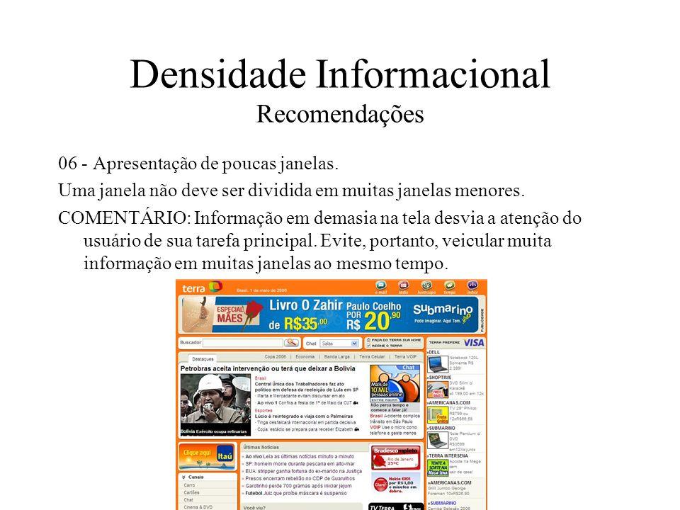 Densidade Informacional Recomendações 06 - Apresentação de poucas janelas. Uma janela não deve ser dividida em muitas janelas menores. COMENTÁRIO: Inf