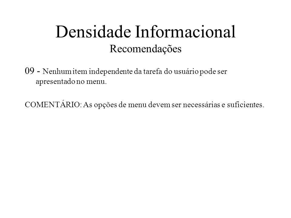Densidade Informacional Recomendações 09 - Nenhum item independente da tarefa do usuário pode ser apresentado no menu. COMENTÁRIO: As opções de menu d