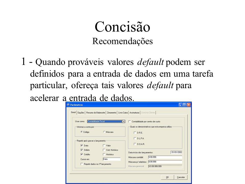 Concisão Recomendações 1 - Quando prováveis valores default podem ser definidos para a entrada de dados em uma tarefa particular, ofereça tais valores