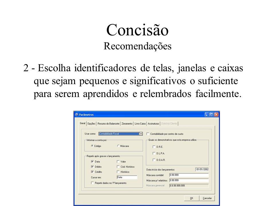 Concisão Recomendações 2 - Escolha identificadores de telas, janelas e caixas que sejam pequenos e significativos o suficiente para serem aprendidos e