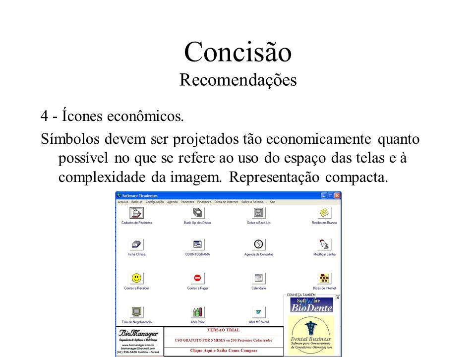 Concisão Recomendações 4 - Ícones econômicos. Símbolos devem ser projetados tão economicamente quanto possível no que se refere ao uso do espaço das t