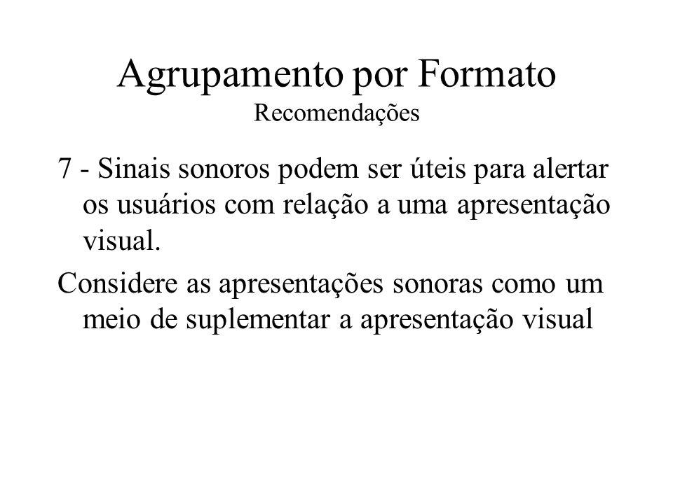 Agrupamento por Formato Recomendações 7 - Sinais sonoros podem ser úteis para alertar os usuários com relação a uma apresentação visual. Considere as
