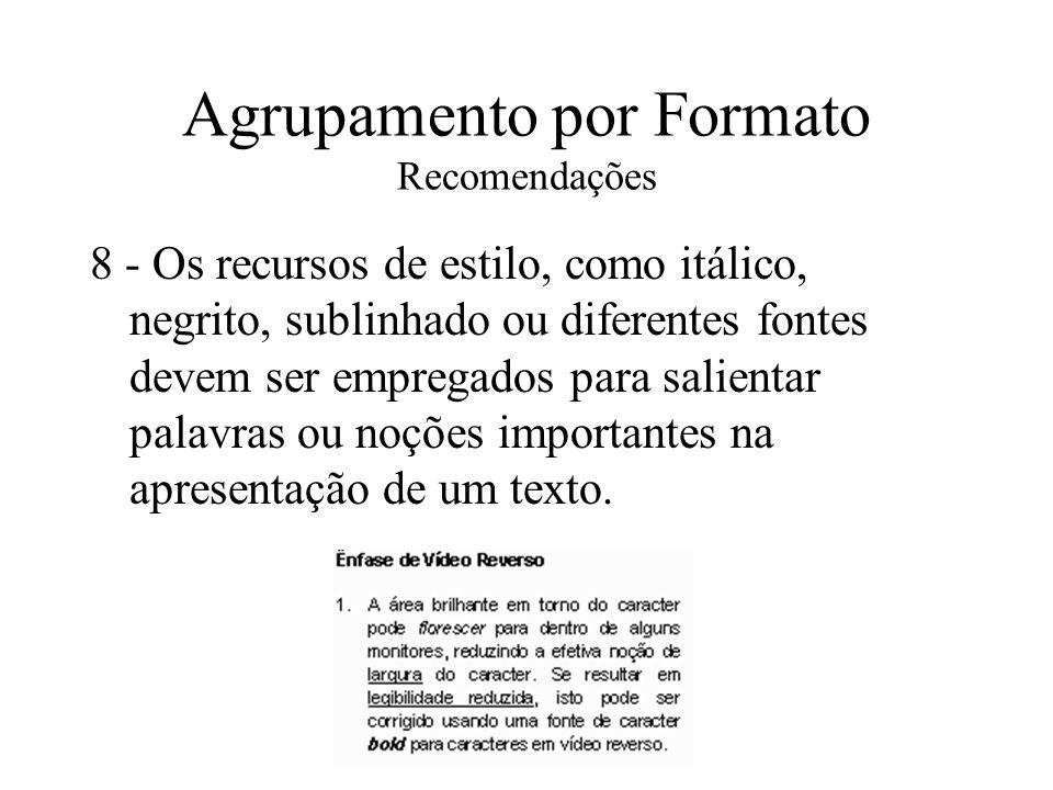 Agrupamento por Formato Recomendações 8 - Os recursos de estilo, como itálico, negrito, sublinhado ou diferentes fontes devem ser empregados para sali