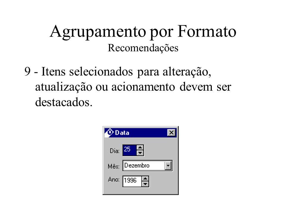 Agrupamento por Formato Recomendações 9 - Itens selecionados para alteração, atualização ou acionamento devem ser destacados.