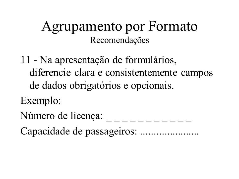 Agrupamento por Formato Recomendações 11 - Na apresentação de formulários, diferencie clara e consistentemente campos de dados obrigatórios e opcionai