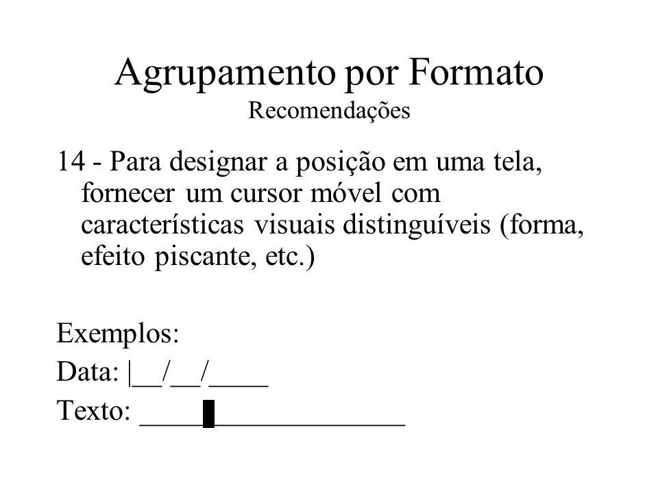 Agrupamento por Formato Recomendações 14 - Para designar a posição em uma tela, fornecer um cursor móvel com características visuais distinguíveis (fo