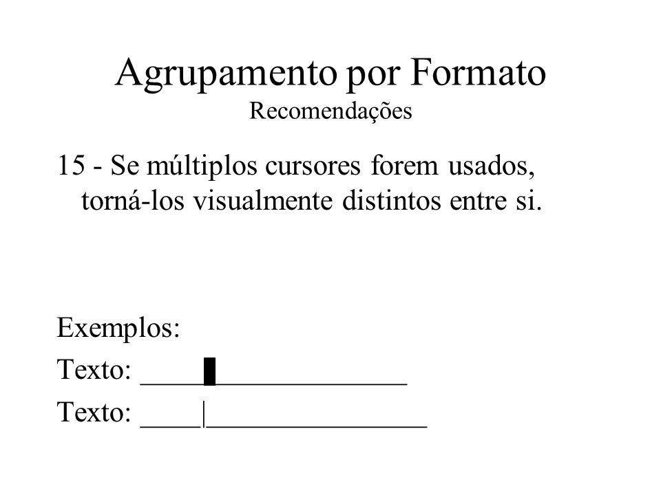 Agrupamento por Formato Recomendações 15 - Se múltiplos cursores forem usados, torná-los visualmente distintos entre si. Exemplos: Texto: ____________