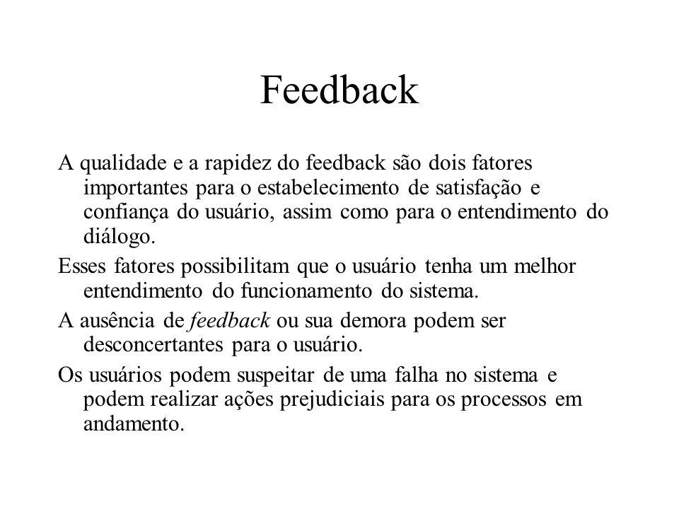 Feedback A qualidade e a rapidez do feedback são dois fatores importantes para o estabelecimento de satisfação e confiança do usuário, assim como para