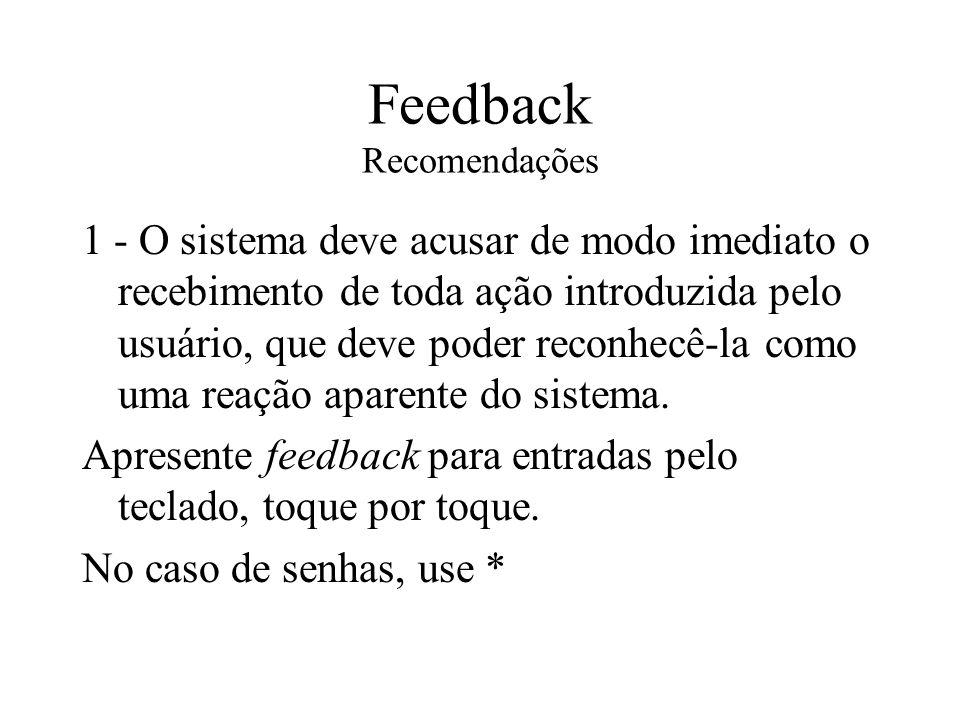 Feedback Recomendações 1 - O sistema deve acusar de modo imediato o recebimento de toda ação introduzida pelo usuário, que deve poder reconhecê-la com