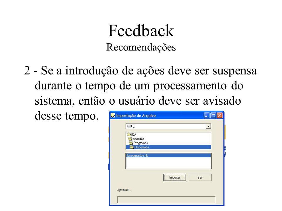 Feedback Recomendações 2 - Se a introdução de ações deve ser suspensa durante o tempo de um processamento do sistema, então o usuário deve ser avisado