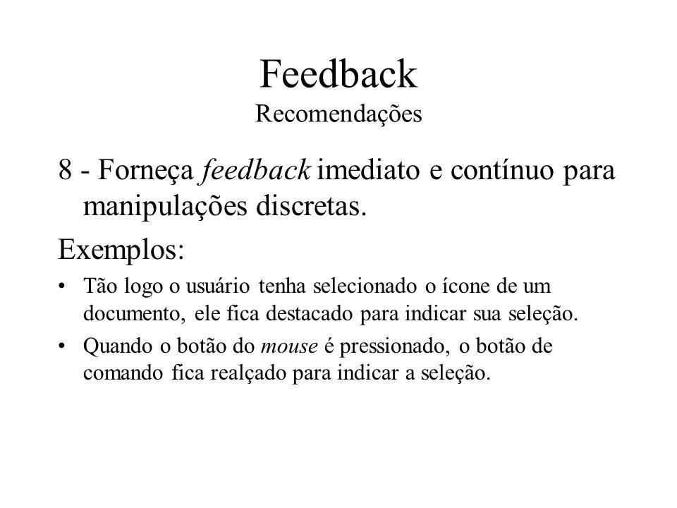 Feedback Recomendações 8 - Forneça feedback imediato e contínuo para manipulações discretas. Exemplos: Tão logo o usuário tenha selecionado o ícone de