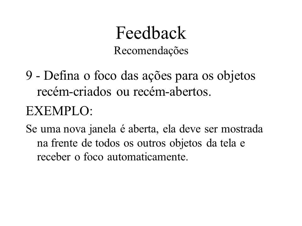Feedback Recomendações 9 - Defina o foco das ações para os objetos recém-criados ou recém-abertos. EXEMPLO: Se uma nova janela é aberta, ela deve ser