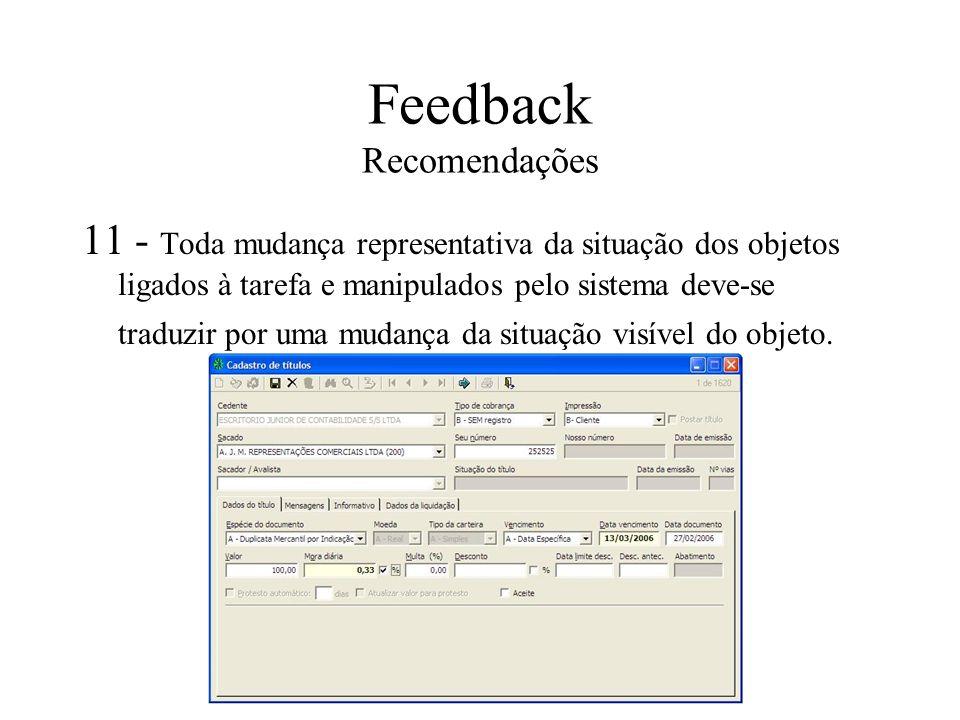 Feedback Recomendações 11 - Toda mudança representativa da situação dos objetos ligados à tarefa e manipulados pelo sistema deve-se traduzir por uma m
