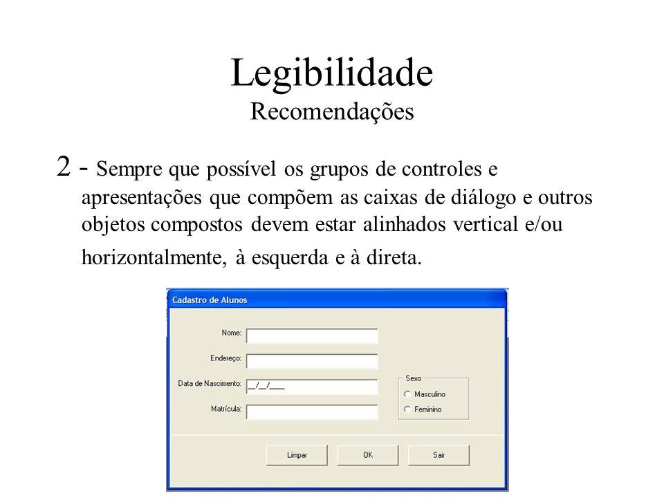 Legibilidade Recomendações 2 - Sempre que possível os grupos de controles e apresentações que compõem as caixas de diálogo e outros objetos compostos