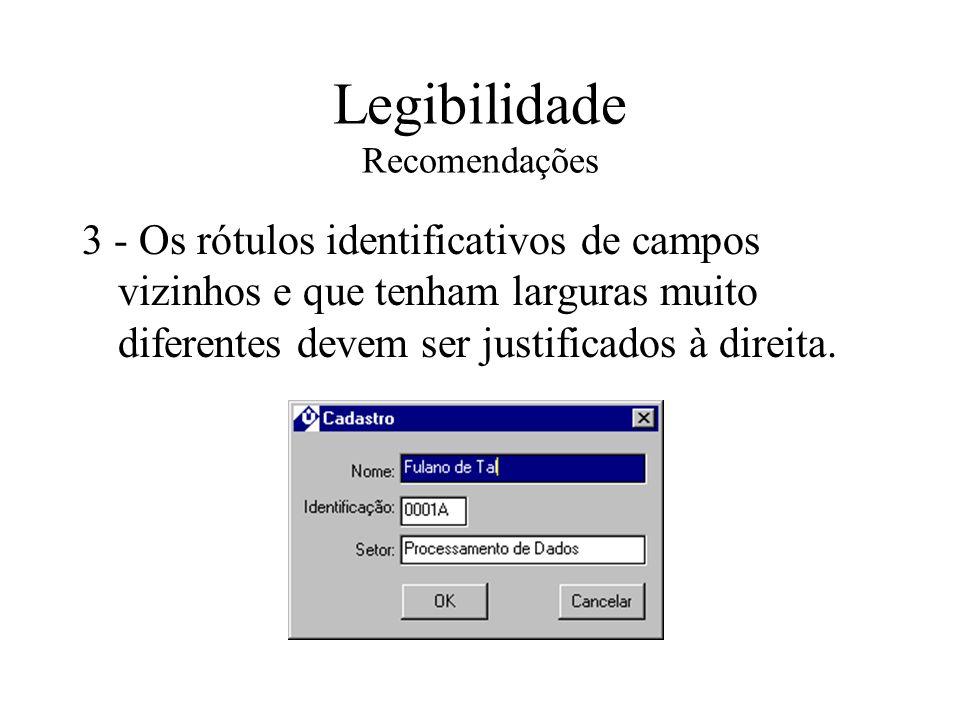 Legibilidade Recomendações 3 - Os rótulos identificativos de campos vizinhos e que tenham larguras muito diferentes devem ser justificados à direita.