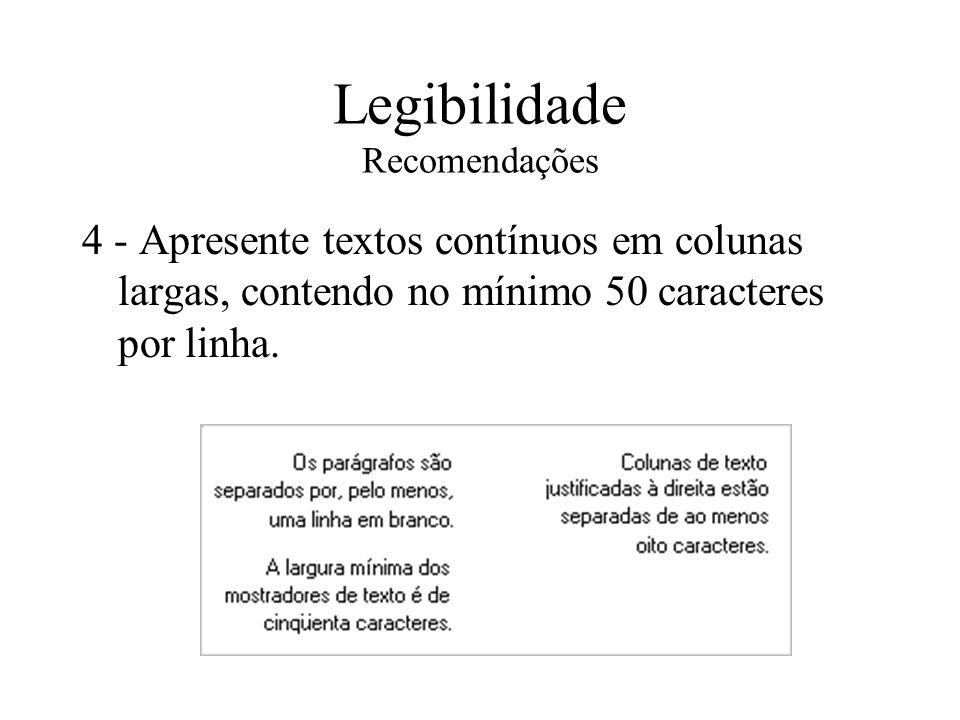 Legibilidade Recomendações 4 - Apresente textos contínuos em colunas largas, contendo no mínimo 50 caracteres por linha.