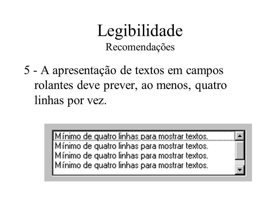 Legibilidade Recomendações 5 - A apresentação de textos em campos rolantes deve prever, ao menos, quatro linhas por vez.