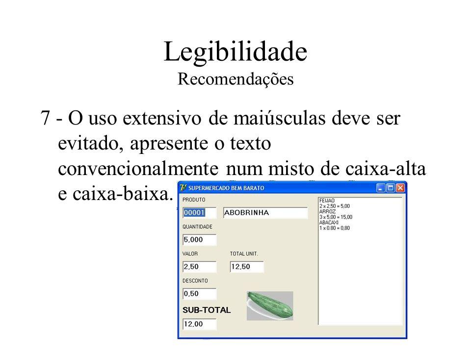 Legibilidade Recomendações 7 - O uso extensivo de maiúsculas deve ser evitado, apresente o texto convencionalmente num misto de caixa-alta e caixa-bai