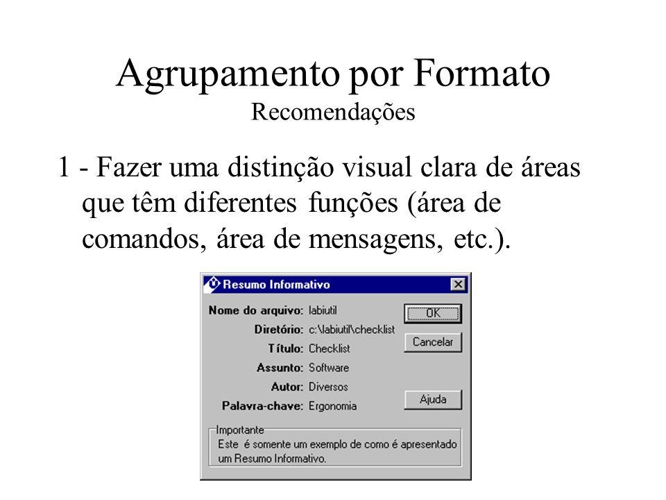 Agrupamento por Formato Recomendações 12 - Nas caixas de mensagens, a situação por default de todo botão de comando deve ser suficientemente distinta no que se refere a sua apresentação.