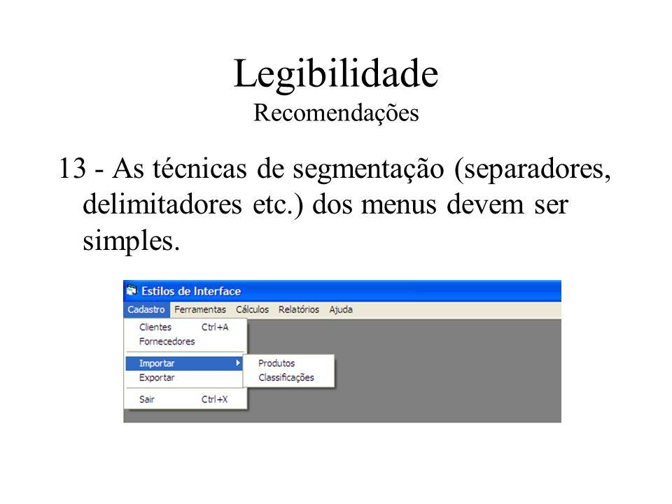 Legibilidade Recomendações 13 - As técnicas de segmentação (separadores, delimitadores etc.) dos menus devem ser simples.
