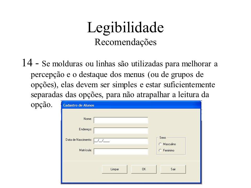 Legibilidade Recomendações 14 - Se molduras ou linhas são utilizadas para melhorar a percepção e o destaque dos menus (ou de grupos de opções), elas d