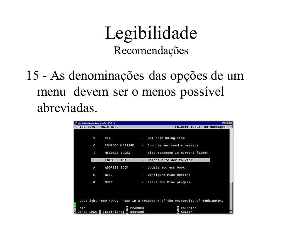 Legibilidade Recomendações 15 - As denominações das opções de um menu devem ser o menos possível abreviadas.
