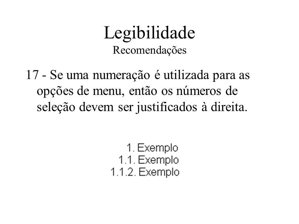 Legibilidade Recomendações 17 - Se uma numeração é utilizada para as opções de menu, então os números de seleção devem ser justificados à direita.