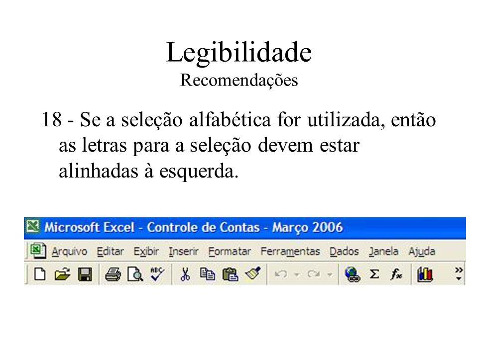 Legibilidade Recomendações 18 - Se a seleção alfabética for utilizada, então as letras para a seleção devem estar alinhadas à esquerda.