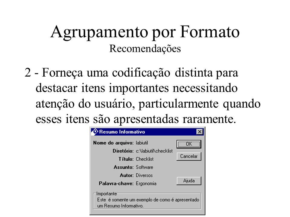 Agrupamento por Formato Recomendações 2 - Forneça uma codificação distinta para destacar itens importantes necessitando atenção do usuário, particular