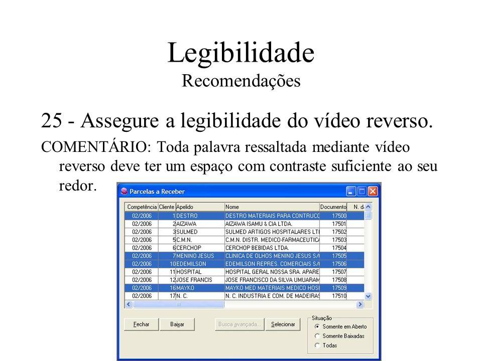 Legibilidade Recomendações 25 - Assegure a legibilidade do vídeo reverso. COMENTÁRIO: Toda palavra ressaltada mediante vídeo reverso deve ter um espaç