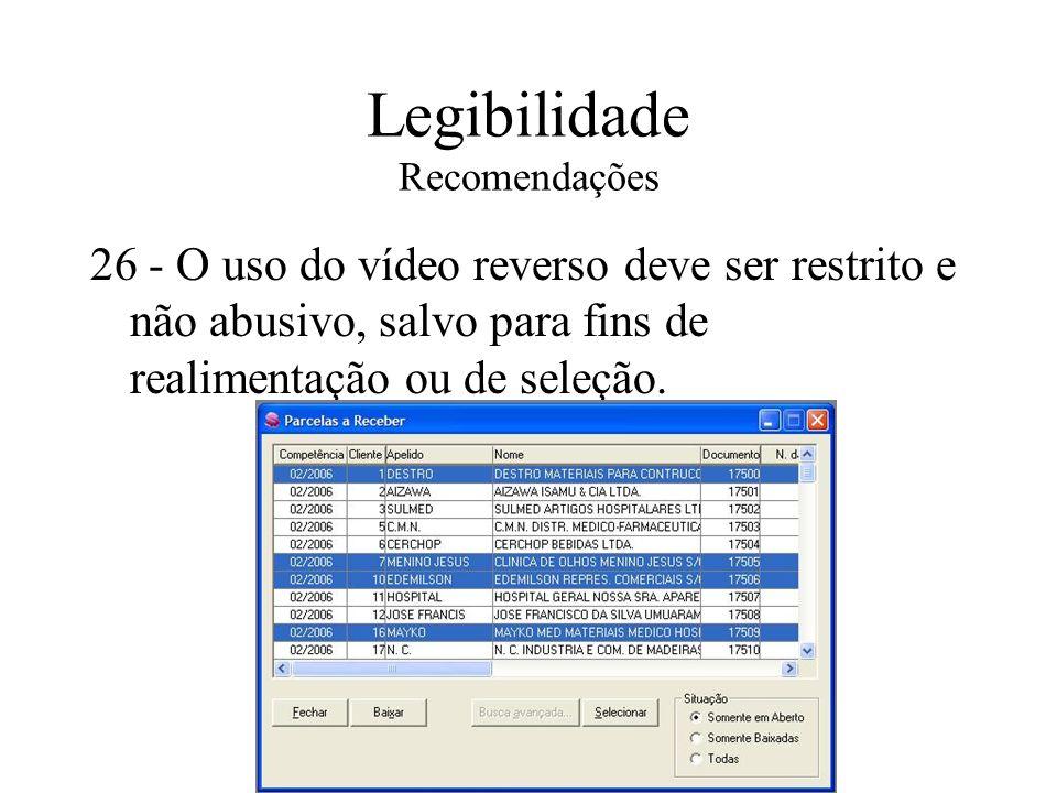 Legibilidade Recomendações 26 - O uso do vídeo reverso deve ser restrito e não abusivo, salvo para fins de realimentação ou de seleção.