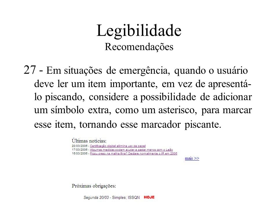 Legibilidade Recomendações 27 - Em situações de emergência, quando o usuário deve ler um item importante, em vez de apresentá- lo piscando, considere