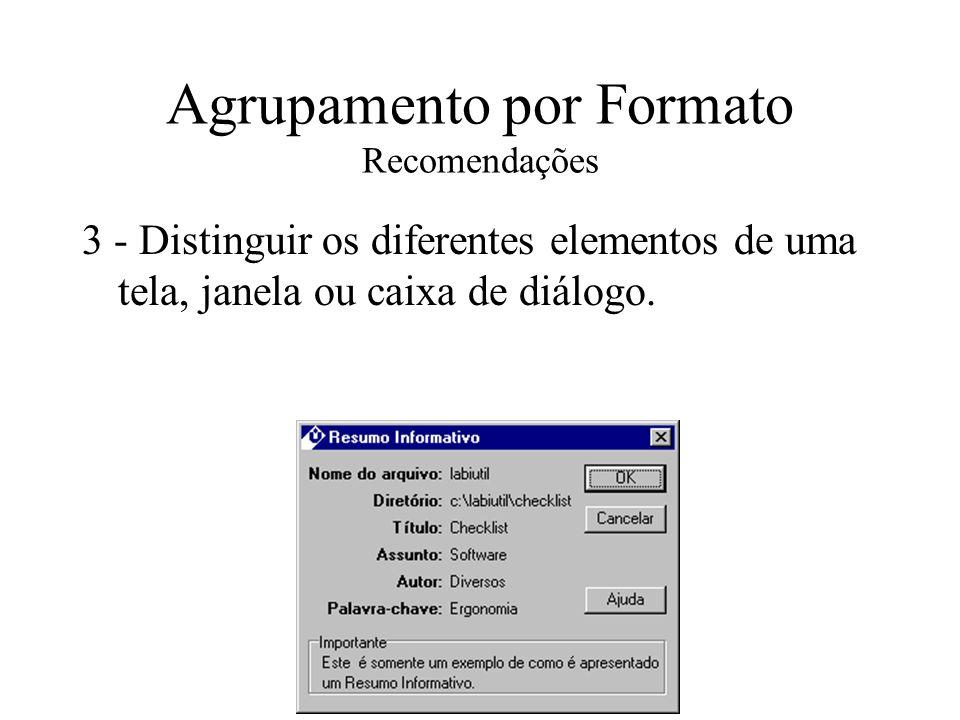 Agrupamento por Formato Recomendações 14 - Para designar a posição em uma tela, fornecer um cursor móvel com características visuais distinguíveis (forma, efeito piscante, etc.) Exemplos: Data:  __/__/____ Texto: __________________