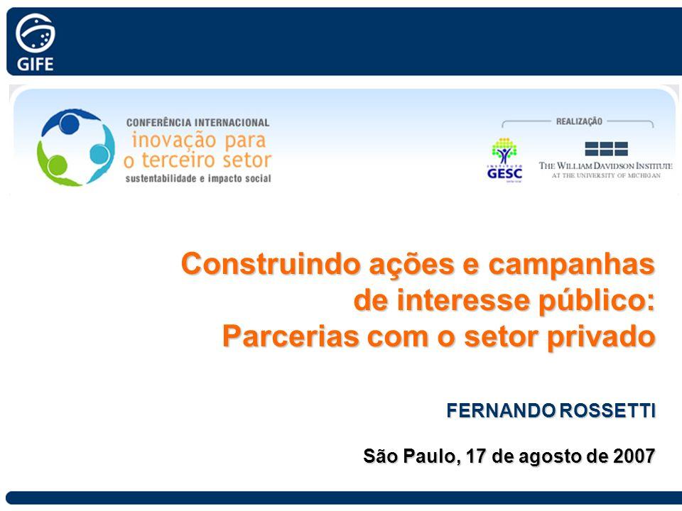 Construindo ações e campanhas de interesse público: de interesse público: Parcerias com o setor privado FERNANDO ROSSETTI São Paulo, 17 de agosto de 2