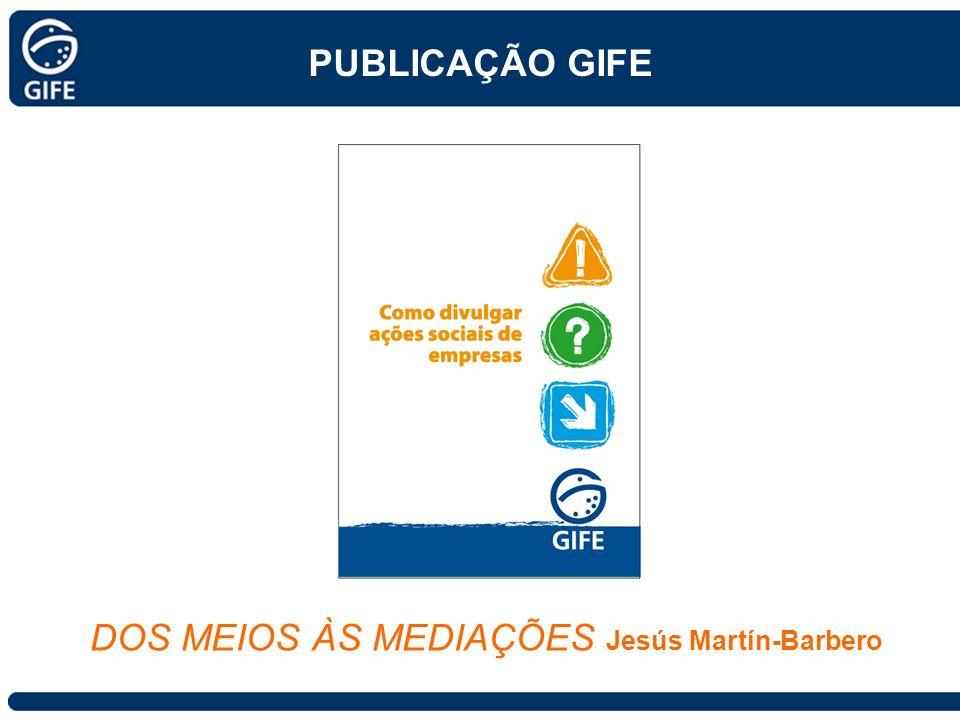 PUBLICAÇÃO GIFE DOS MEIOS ÀS MEDIAÇÕES Jesús Martín-Barbero
