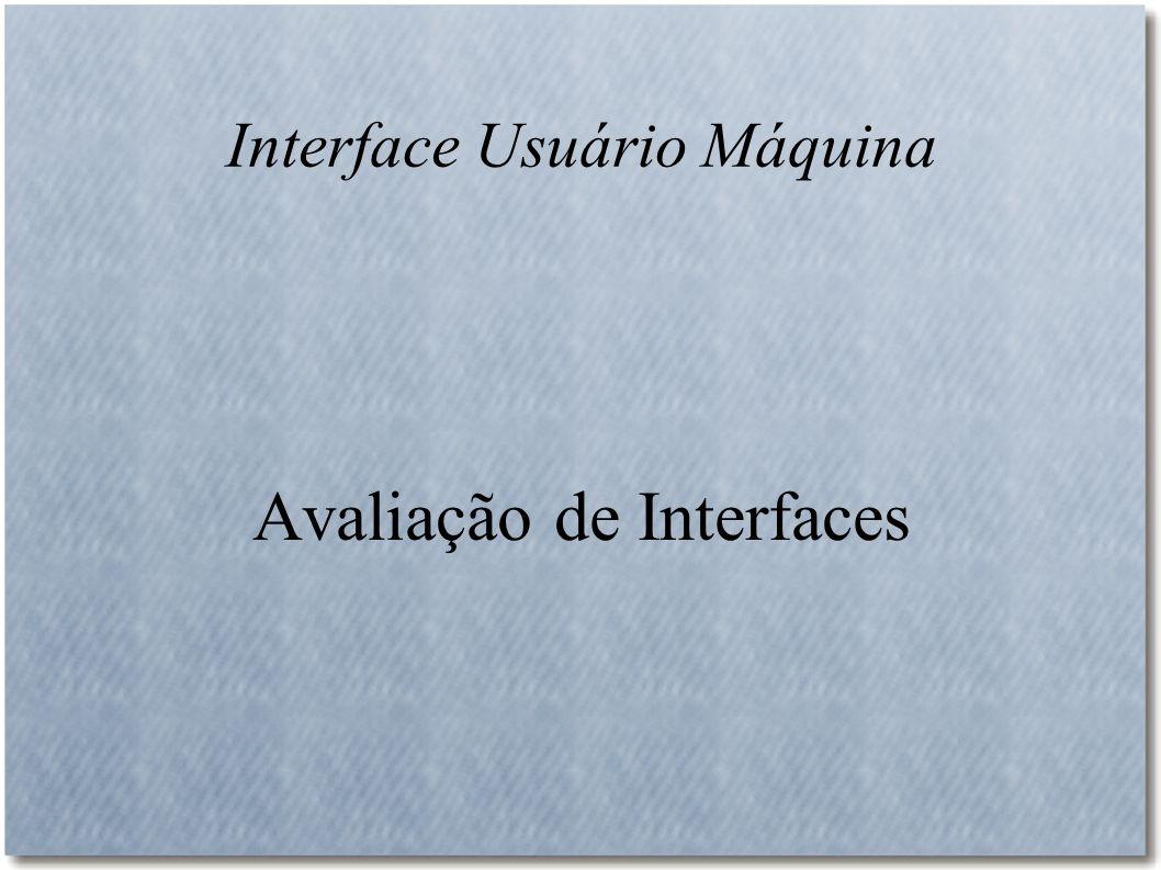 Interface Usuário Máquina Avaliação de Interfaces