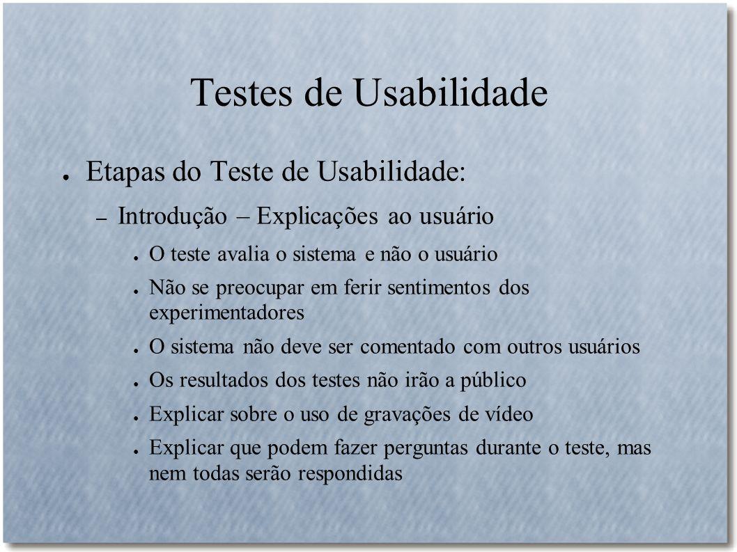 Testes de Usabilidade Etapas do Teste de Usabilidade: – Introdução – Explicações ao usuário O teste avalia o sistema e não o usuário Não se preocupar