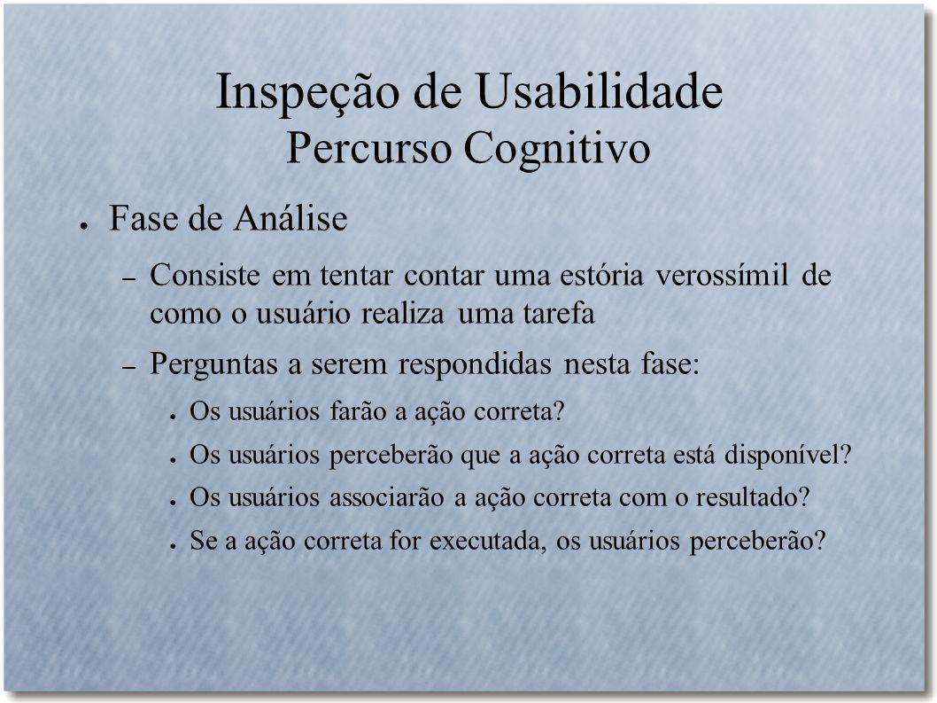 Inspeção de Usabilidade Percurso Cognitivo Fase de Análise – Consiste em tentar contar uma estória verossímil de como o usuário realiza uma tarefa – P