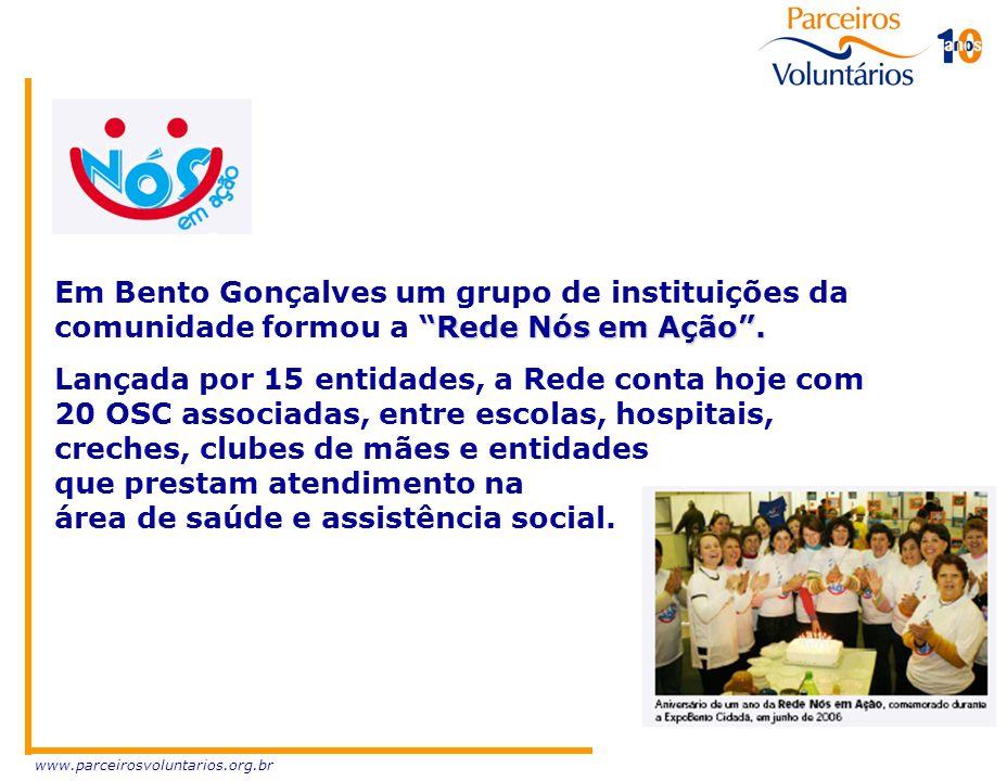 www.parceirosvoluntarios.org.br Rede Nós em Ação. Em Bento Gonçalves um grupo de instituições da comunidade formou a Rede Nós em Ação. Lançada por 15