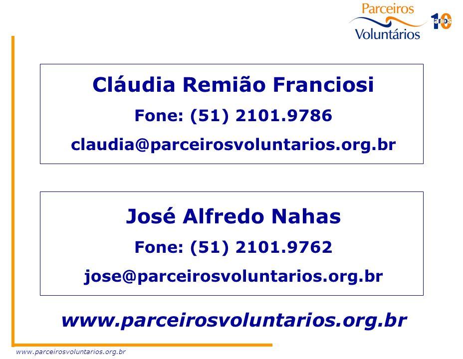 www.parceirosvoluntarios.org.br Cláudia Remião Franciosi Fone: (51) 2101.9786 claudia@parceirosvoluntarios.org.br José Alfredo Nahas Fone: (51) 2101.9