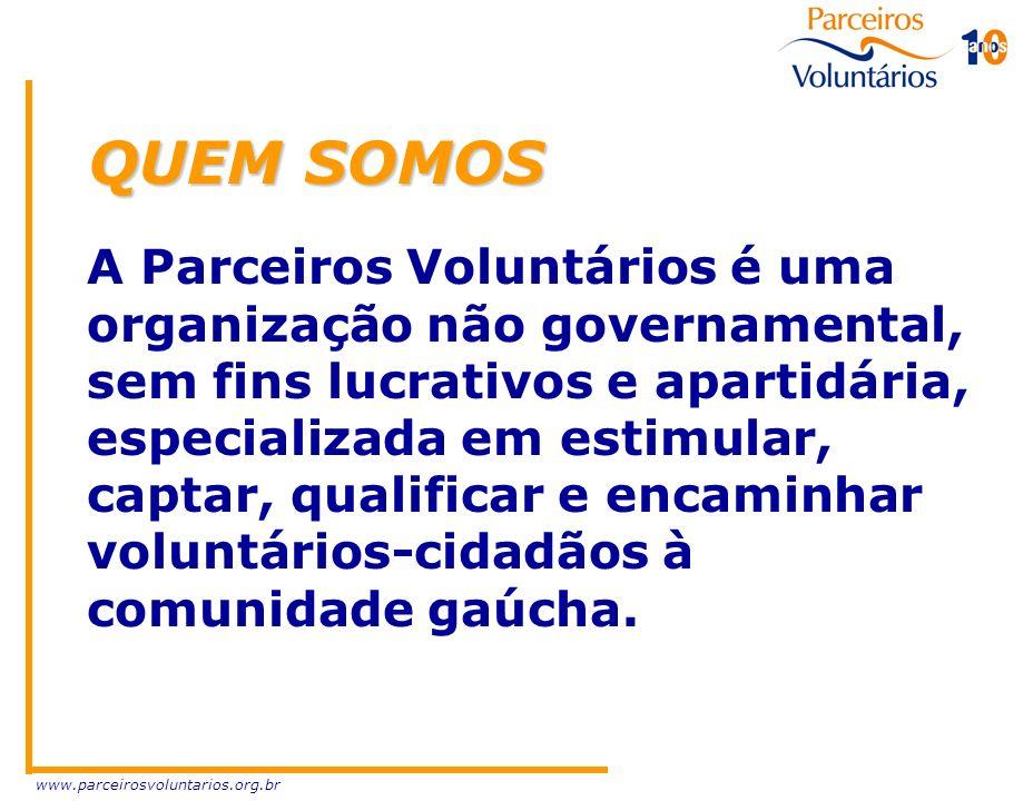 QUEM SOMOS A Parceiros Voluntários é uma organização não governamental, sem fins lucrativos e apartidária, especializada em estimular, captar, qualifi
