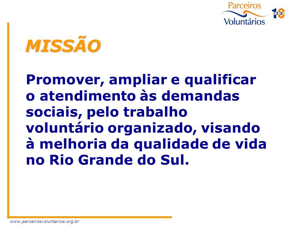 www.parceirosvoluntarios.org.br MISSÃO Promover, ampliar e qualificar o atendimento às demandas sociais, pelo trabalho voluntário organizado, visando