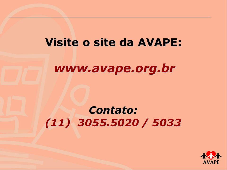 Visite o site da AVAPE: www.avape.org.br Contato: (11) 3055.5020 / 5033