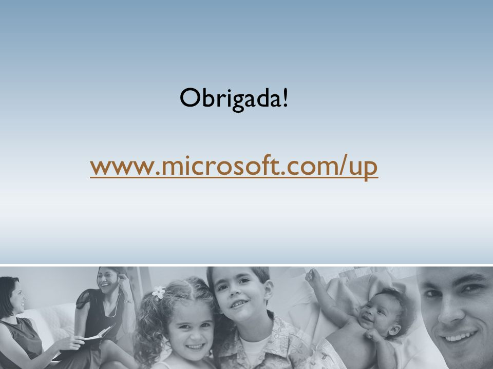 Obrigada! www.microsoft.com/up www.microsoft.com/up