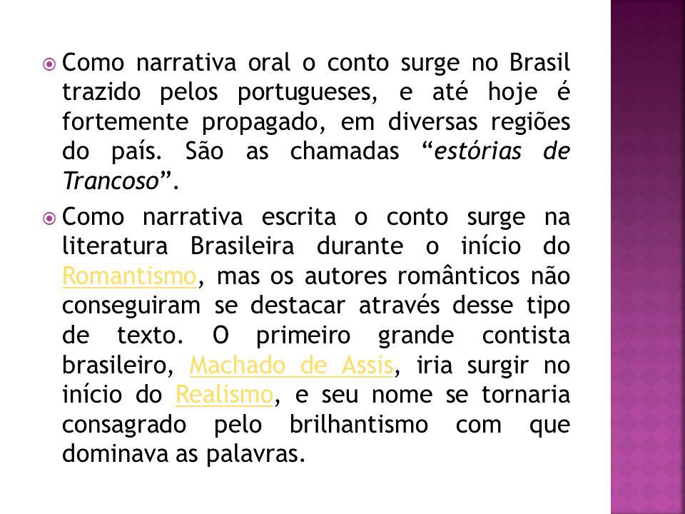 Como narrativa oral o conto surge no Brasil trazido pelos portugueses, e até hoje é fortemente propagado, em diversas regiões do país. São as chamadas