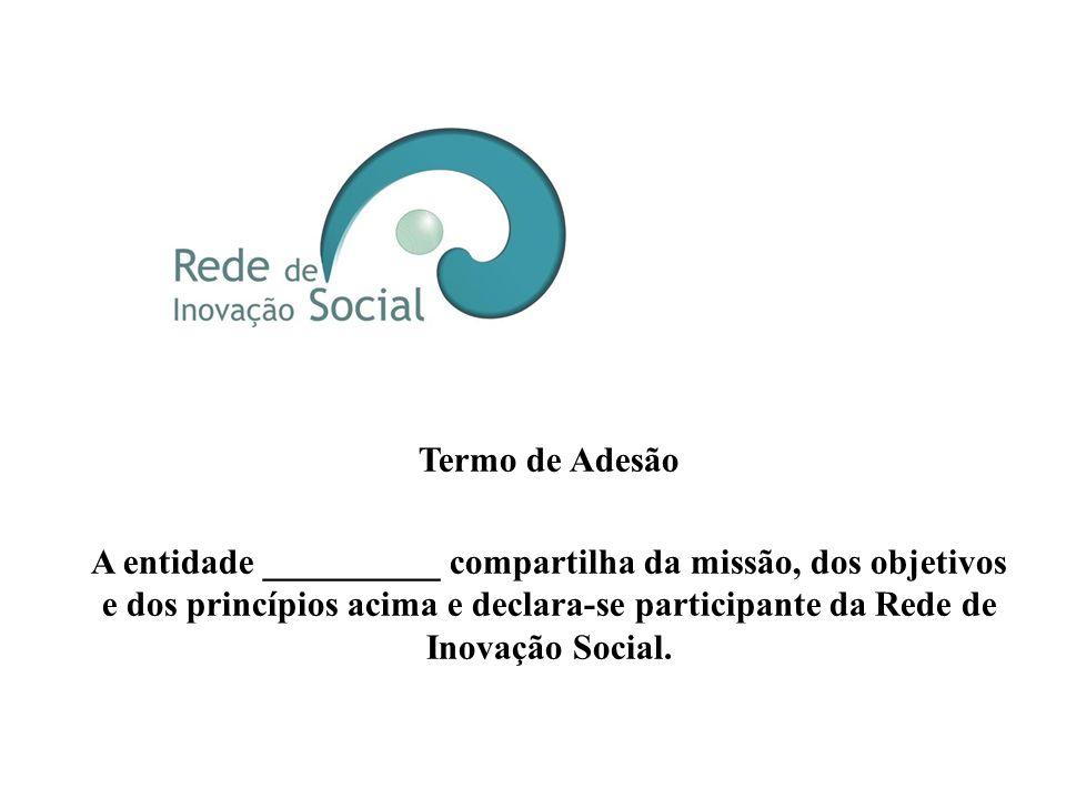 PRINCÍPIOS a) O comprometimento, a participação e a responsabilidade de seus integrantes pela rede; b) A pluralidade, acolhendo os diversos atores, sa