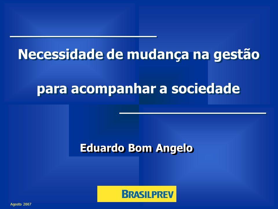 Agosto 2007 Necessidade de mudança na gestão para acompanhar a sociedade Necessidade de mudança na gestão para acompanhar a sociedade Eduardo Bom Ange