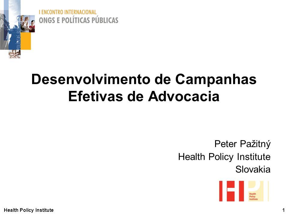Health Policy Institute 1 Desenvolvimento de Campanhas Efetivas de Advocacia Peter Pažitný Health Policy Institute Slovakia