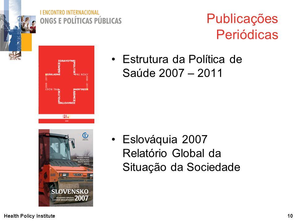 Health Policy Institute 10 Publicações Periódicas Estrutura da Política de Saúde 2007 – 2011 Eslováquia 2007 Relatório Global da Situação da Sociedade